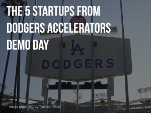 These are the 5 Startups Hitting the Stage at the Dodgers Accelerator Demo Day