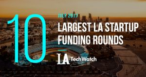 The 10 Largest LA Startup Funding Rounds of July 2017