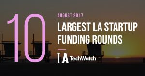 The 10 Largest LA Startup Funding Rounds of August 2017