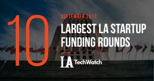 The 10 Largest LA Startup Funding Rounds of September 2017