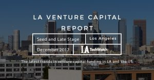 The December 2017 LA Venture Capital and Early Stage Funding Report