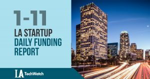 The LA TechWatch Startup Daily Funding Report: 1/11/18