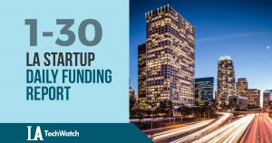 The LA TechWatch Startup Daily Funding Report: 1/30/18