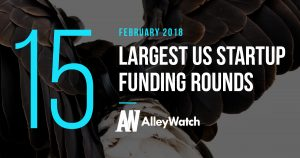 The 15 Largest US Startup Funding Rounds of February 2018