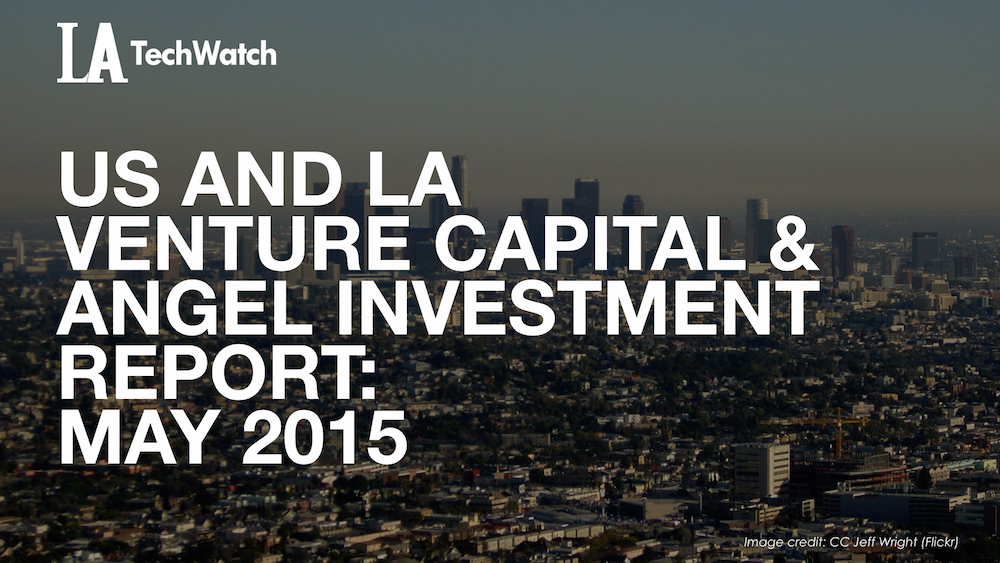 LATechWatch April 2015 Los Angeles and US Venture Capital & Angel Investment Report.0021